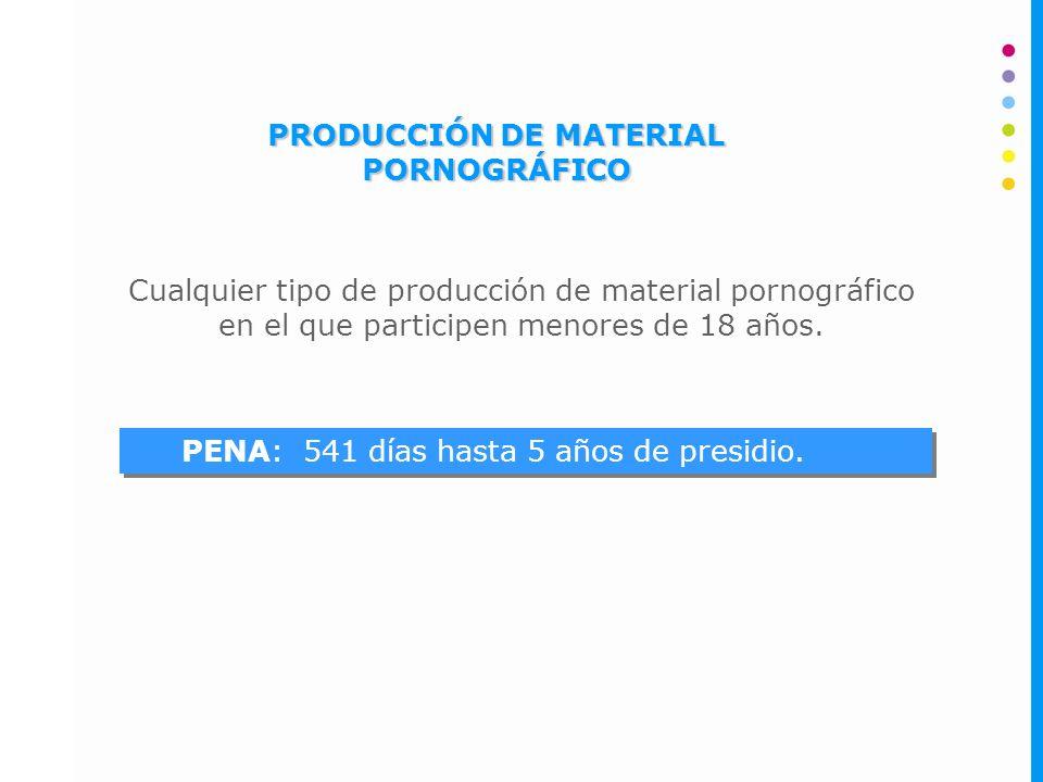 PRODUCCIÓN DE MATERIAL PORNOGRÁFICO