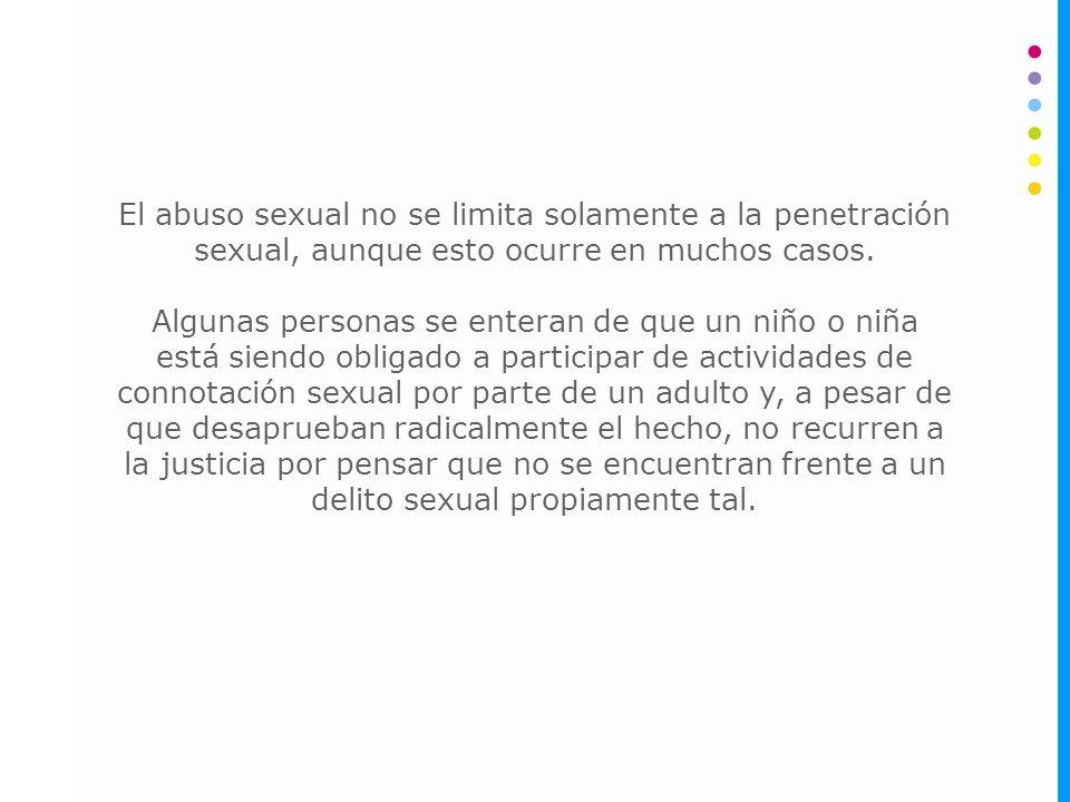 El abuso sexual no se limita solamente a la penetración sexual, aunque esto ocurre en muchos casos.