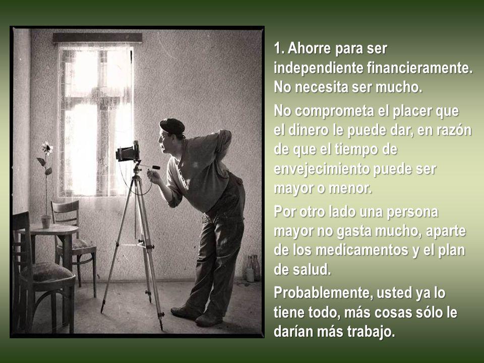1. Ahorre para ser independiente financieramente. No necesita ser mucho.