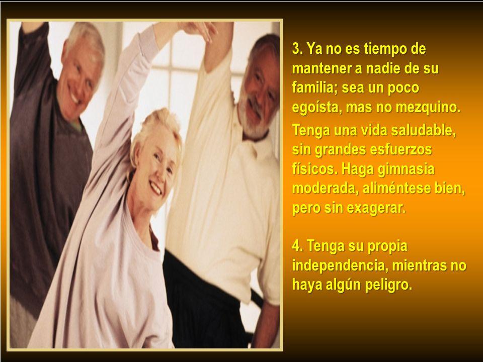3. Ya no es tiempo de mantener a nadie de su familia; sea un poco egoísta, mas no mezquino.