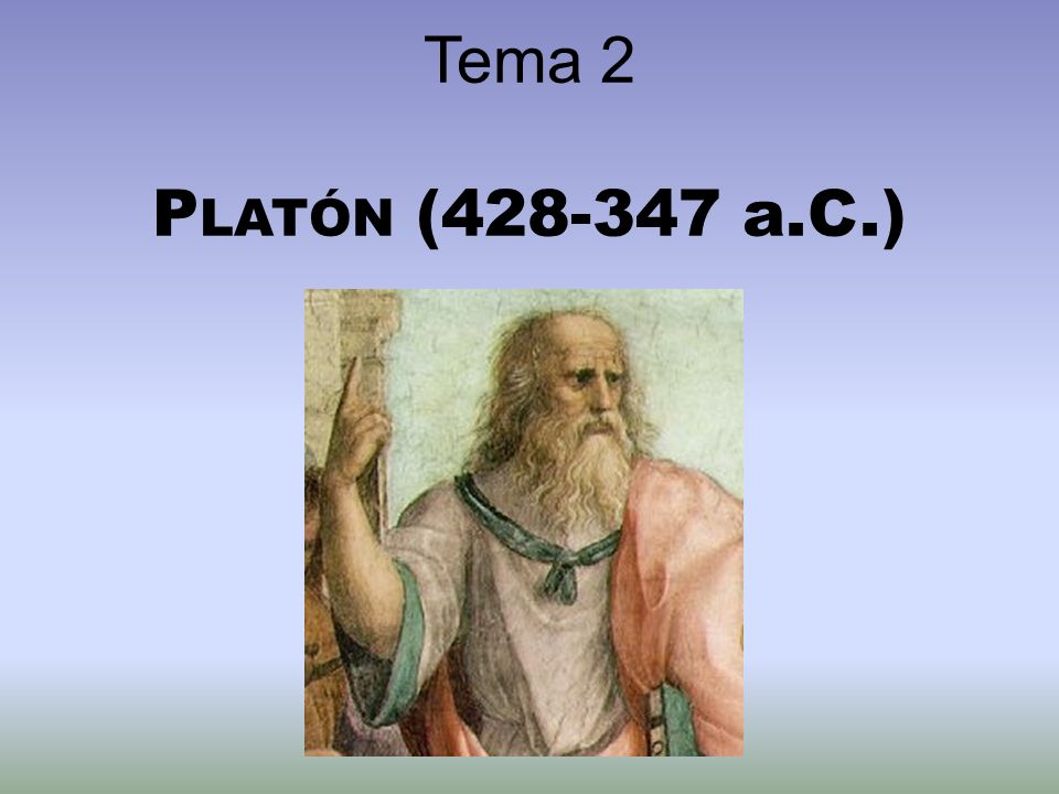 Tema 2 Platón (428-347 a.C.)