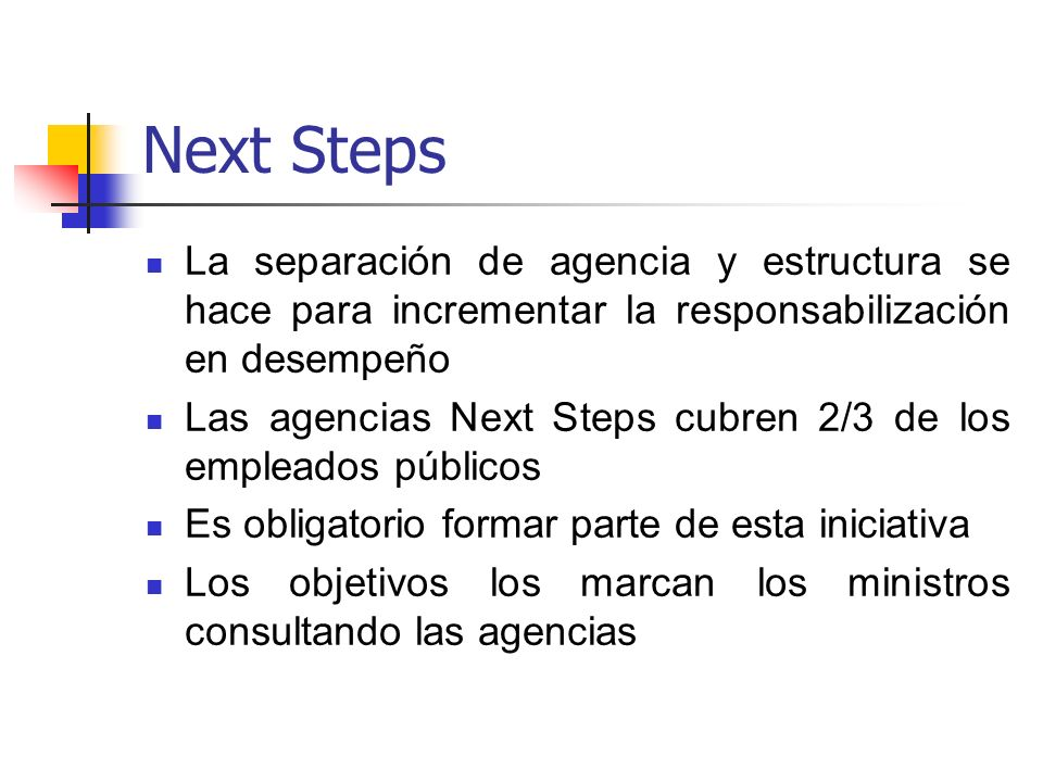 Next StepsLa separación de agencia y estructura se hace para incrementar la responsabilización en desempeño.