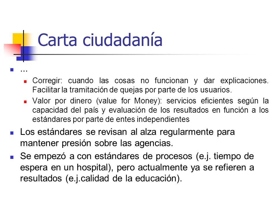 Carta ciudadanía... Corregir: cuando las cosas no funcionan y dar explicaciones. Facilitar la tramitación de quejas por parte de los usuarios.