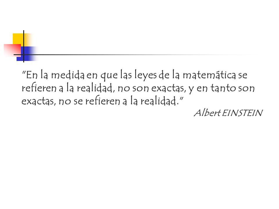 En la medida en que las leyes de la matemática se refieren a la realidad, no son exactas, y en tanto son exactas, no se refieren a la realidad.