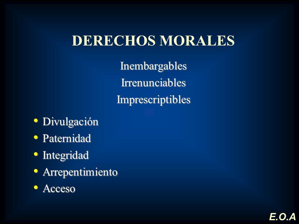 DERECHOS MORALES Inembargables Irrenunciables Imprescriptibles