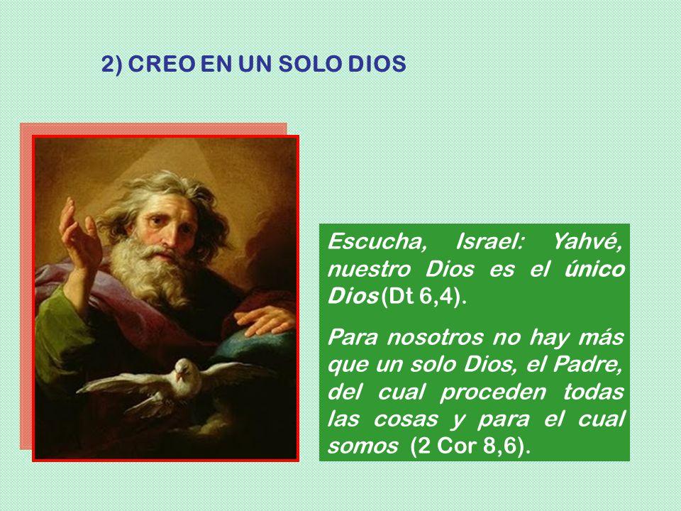 2) CREO EN UN SOLO DIOS Escucha, Israel: Yahvé, nuestro Dios es el único Dios (Dt 6,4).
