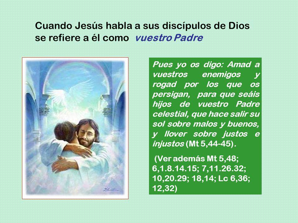 Cuando Jesús habla a sus discípulos de Dios se refiere a él como vuestro Padre
