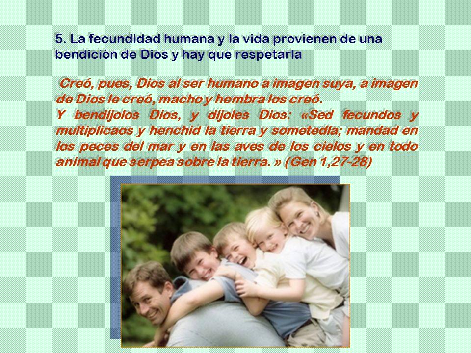 5. La fecundidad humana y la vida provienen de una bendición de Dios y hay que respetarla