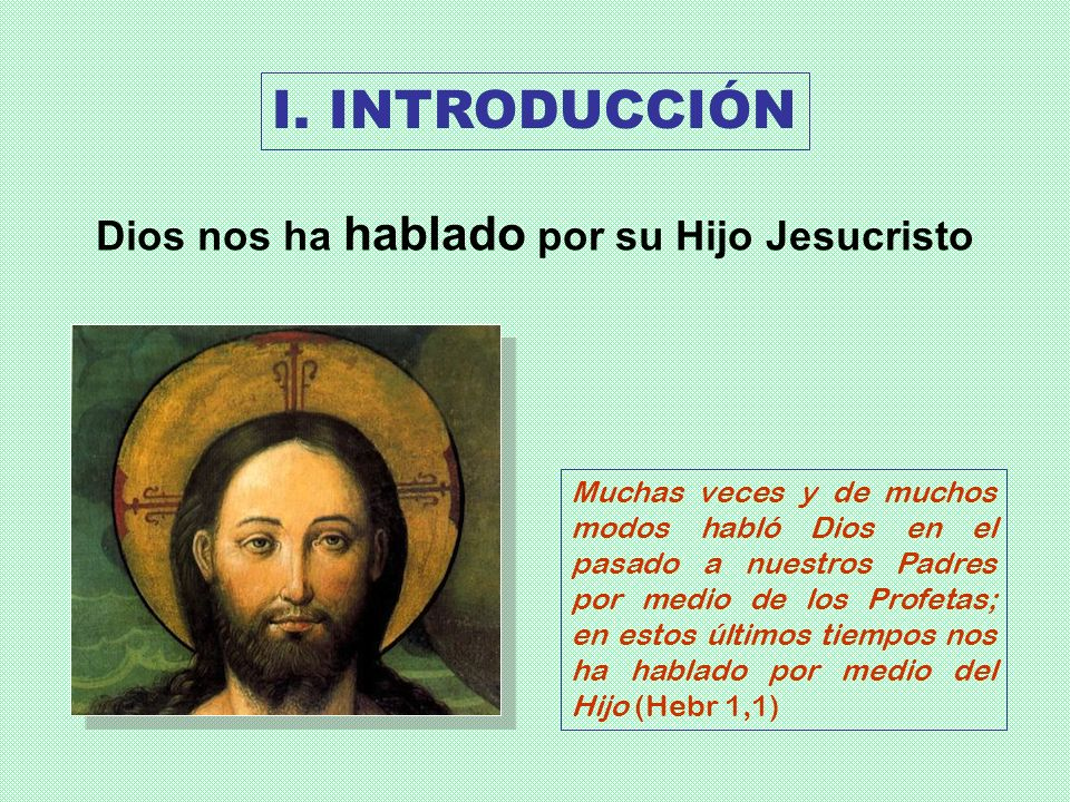 I. INTRODUCCIÓN Dios nos ha hablado por su Hijo Jesucristo