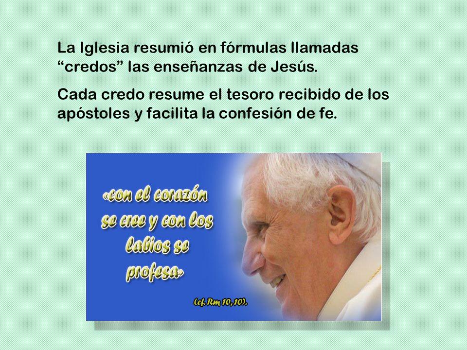 La Iglesia resumió en fórmulas llamadas credos las enseñanzas de Jesús.