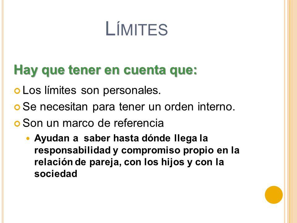 Límites Hay que tener en cuenta que: Los límites son personales.