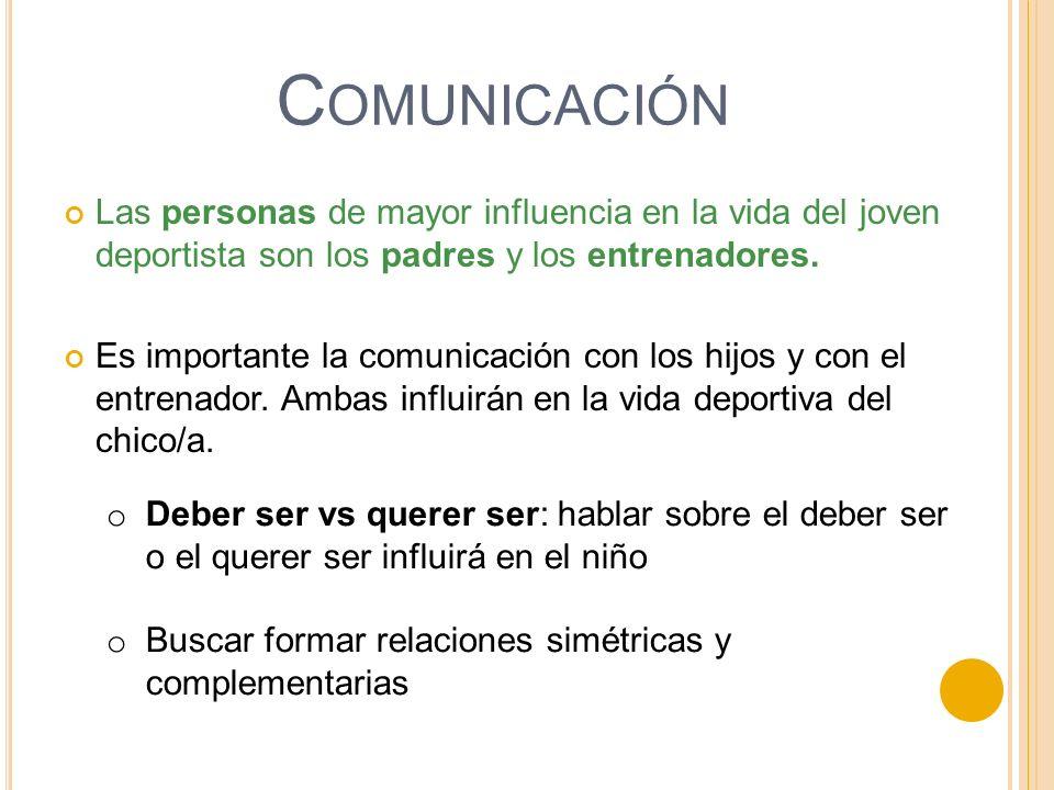 Comunicación Las personas de mayor influencia en la vida del joven deportista son los padres y los entrenadores.