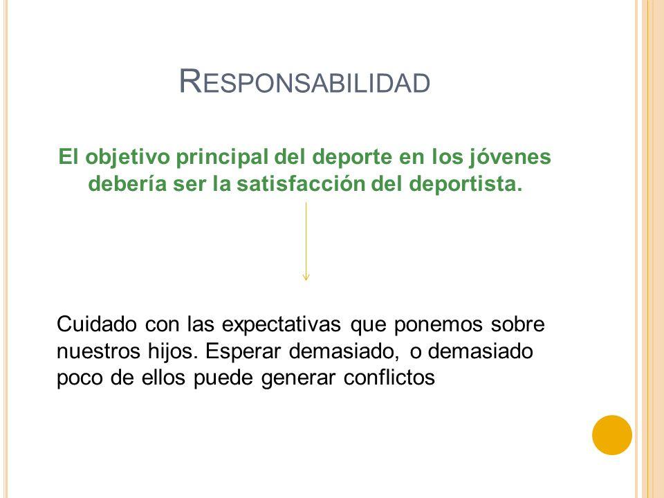 Responsabilidad El objetivo principal del deporte en los jóvenes debería ser la satisfacción del deportista.