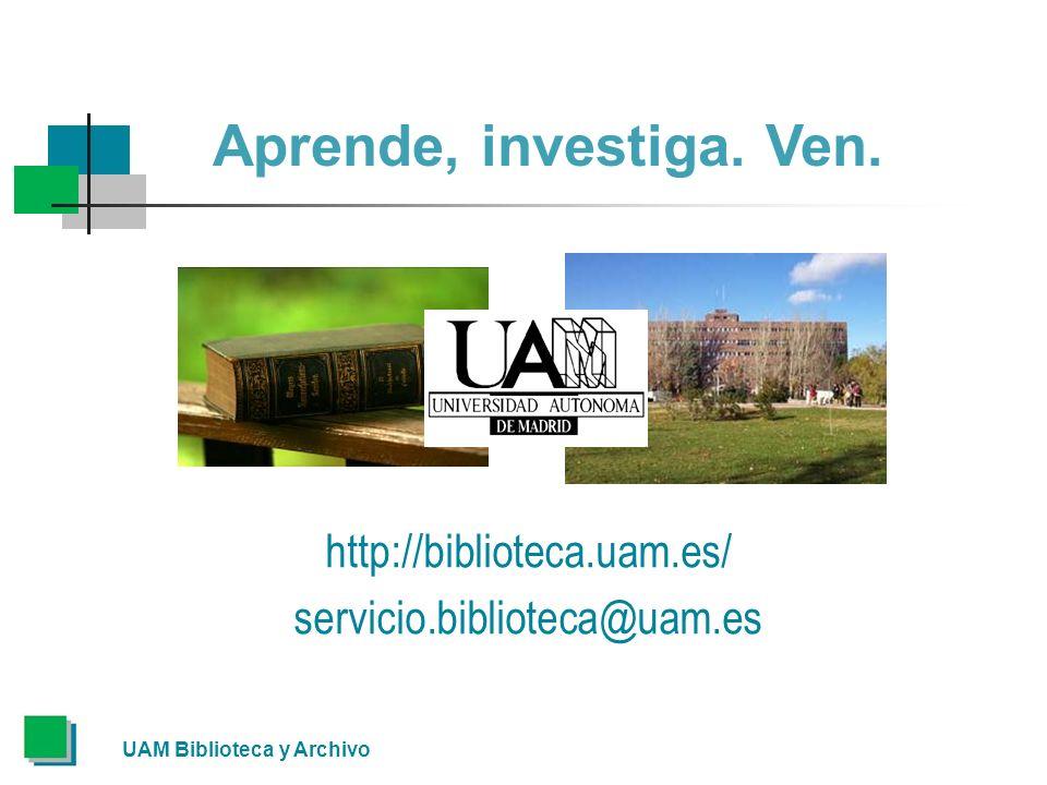 Aprende, investiga. Ven. http://biblioteca.uam.es/