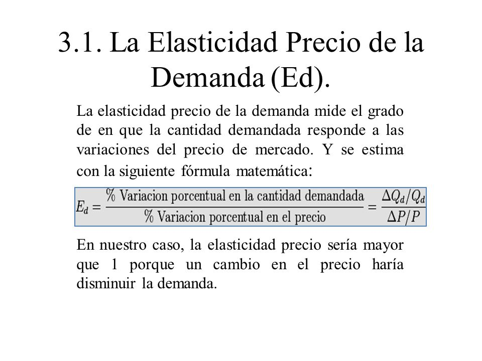 3.1. La Elasticidad Precio de la Demanda (Ed).