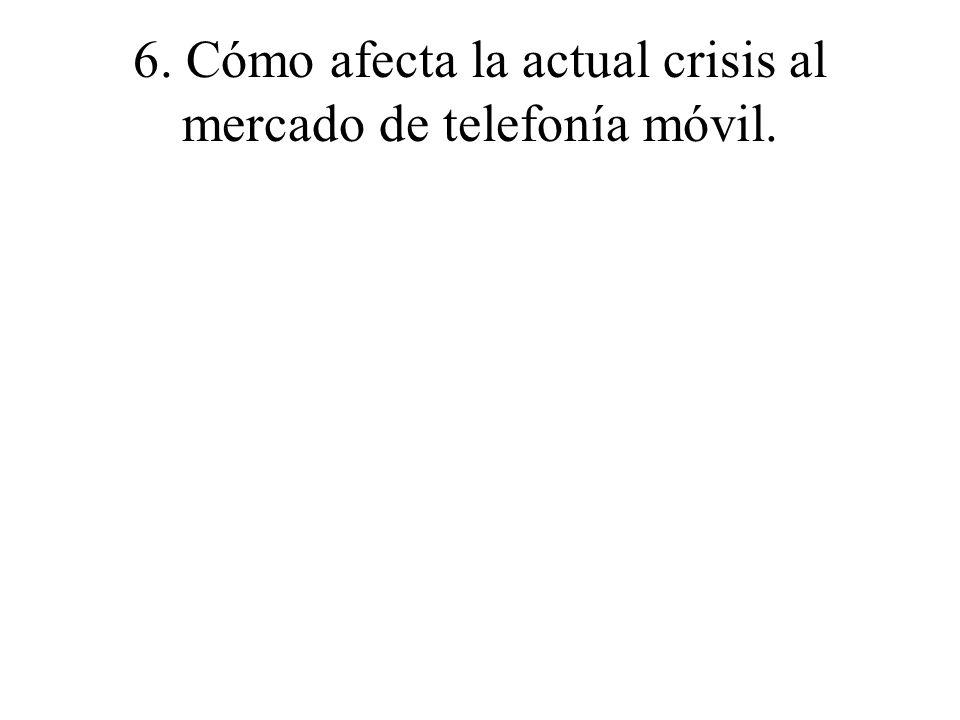 6. Cómo afecta la actual crisis al mercado de telefonía móvil.