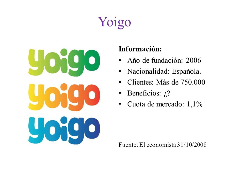 Yoigo Información: Año de fundación: 2006 Nacionalidad: Española.