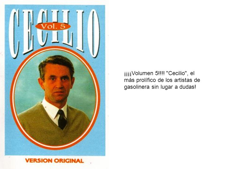 ¡¡¡¡Volumen 5!!!! Cecilio , el más prolífico de los artistas de gasolinera sin lugar a dudas!