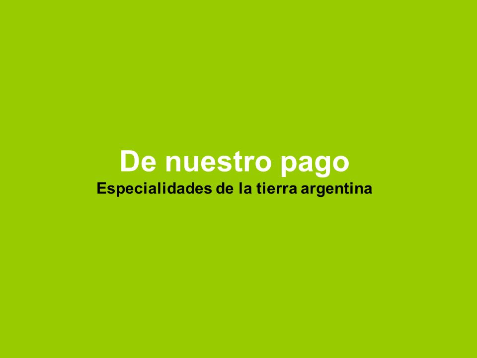 De nuestro pago Especialidades de la tierra argentina