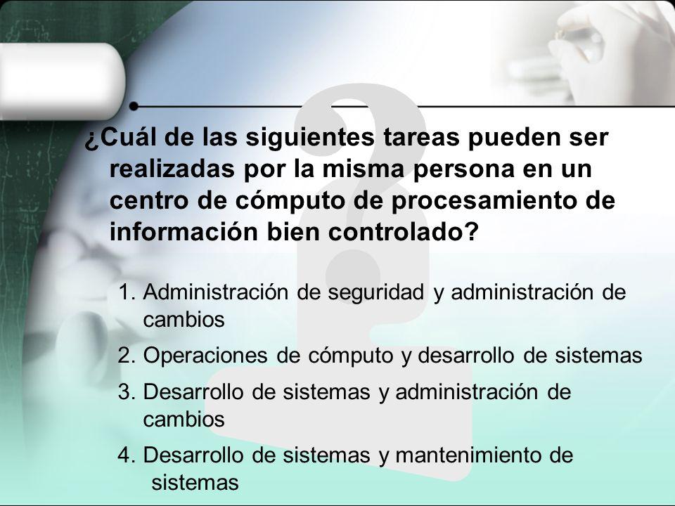 ¿Cuál de las siguientes tareas pueden ser realizadas por la misma persona en un centro de cómputo de procesamiento de información bien controlado