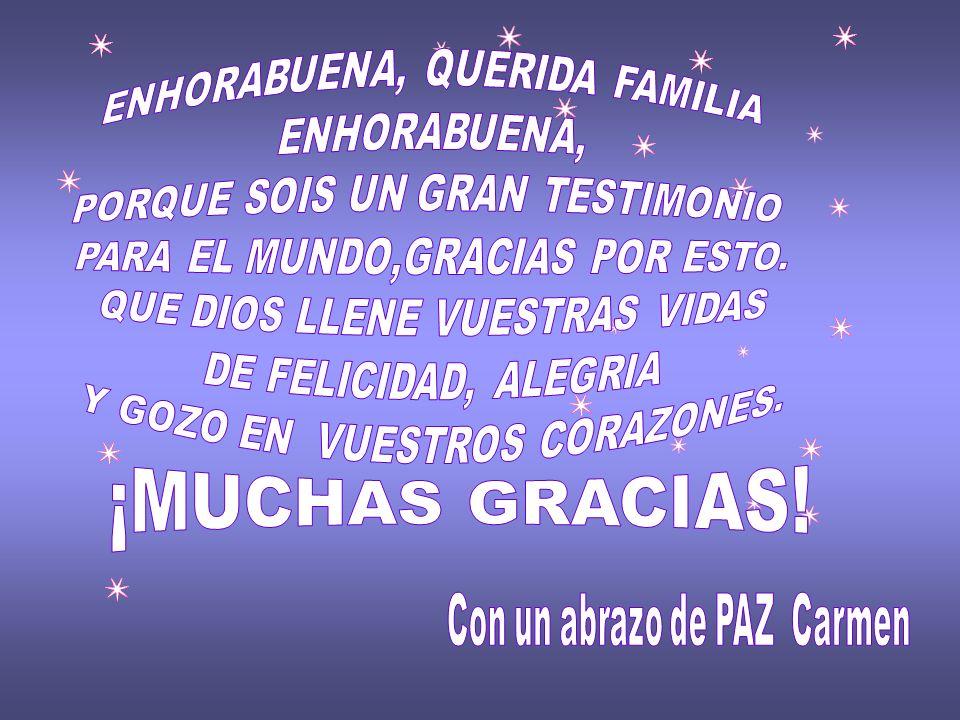 ¡MUCHAS GRACIAS! ENHORABUENA, QUERIDA FAMILIA ENHORABUENA,