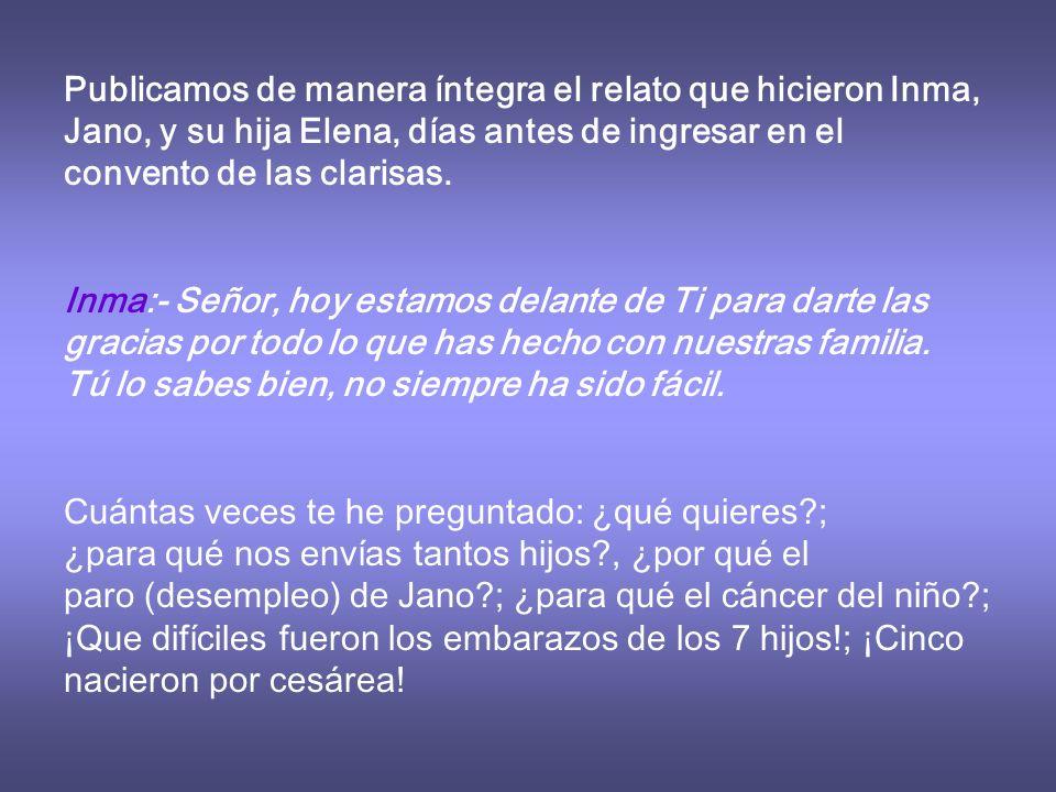 Publicamos de manera íntegra el relato que hicieron Inma, Jano, y su hija Elena, días antes de ingresar en el convento de las clarisas.