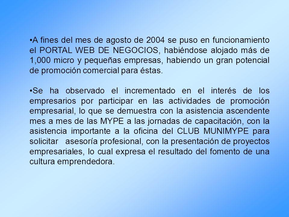 A fines del mes de agosto de 2004 se puso en funcionamiento el PORTAL WEB DE NEGOCIOS, habiéndose alojado más de 1,000 micro y pequeñas empresas, habiendo un gran potencial de promoción comercial para éstas.
