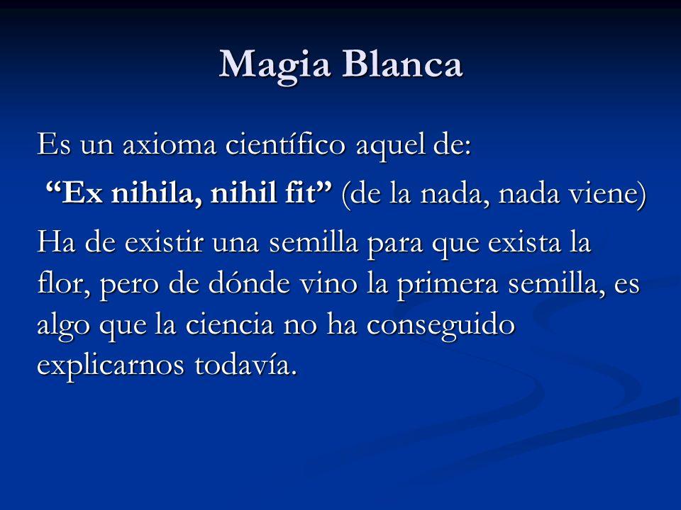 Magia Blanca Es un axioma científico aquel de: