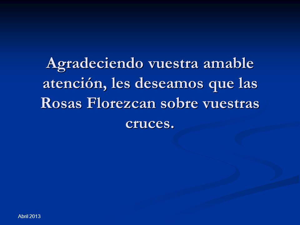 Agradeciendo vuestra amable atención, les deseamos que las Rosas Florezcan sobre vuestras cruces.