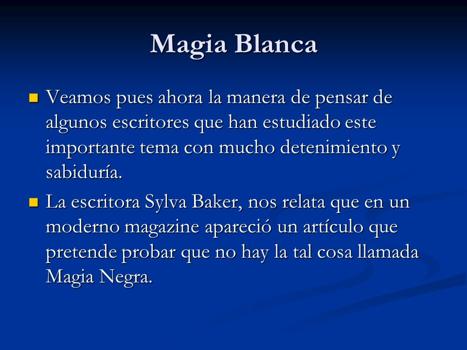 Magia BlancaVeamos pues ahora la manera de pensar de algunos escritores que han estudiado este importante tema con mucho detenimiento y sabiduría.