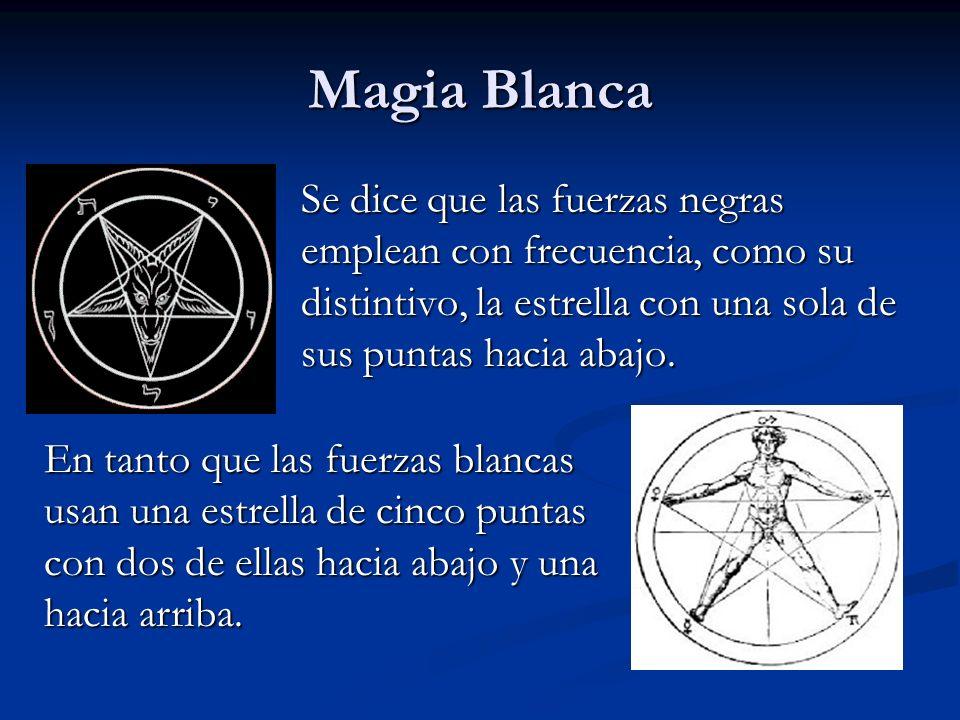 Magia Blanca Se dice que las fuerzas negras emplean con frecuencia, como su distintivo, la estrella con una sola de sus puntas hacia abajo.