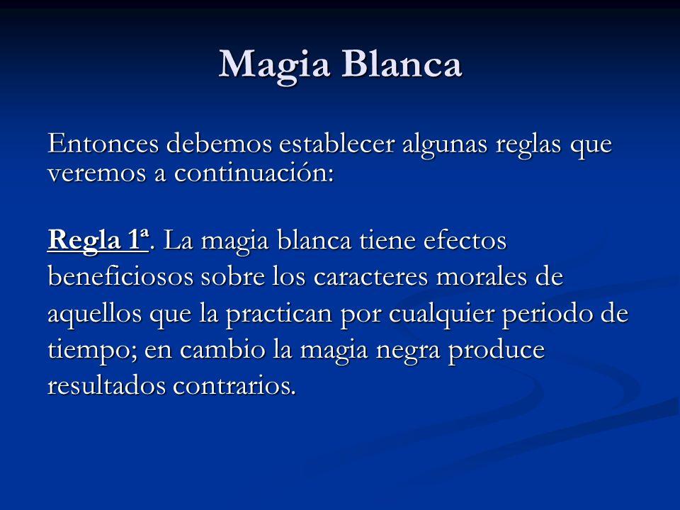 Magia BlancaEntonces debemos establecer algunas reglas que veremos a continuación: