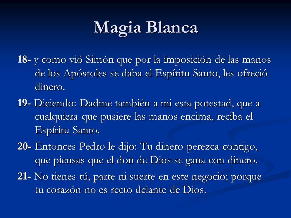 Magia Blanca18- y como vió Simón que por la imposición de las manos de los Apóstoles se daba el Espíritu Santo, les ofreció dinero.