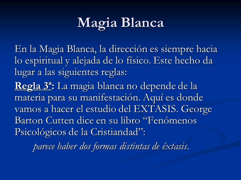 Magia Blanca En la Magia Blanca, la dirección es siempre hacia lo espiritual y alejada de lo físico. Este hecho da lugar a las siguientes reglas:
