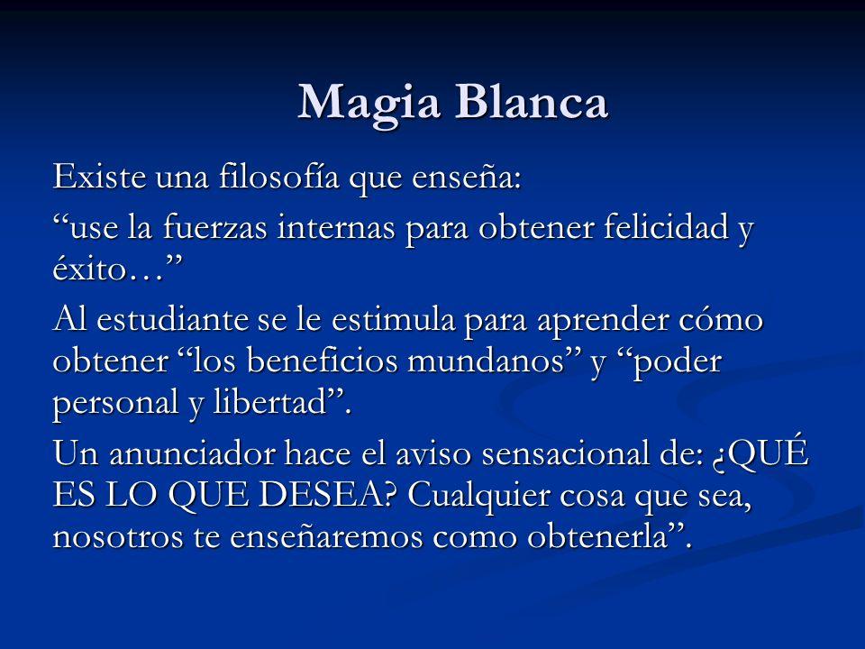 Magia Blanca Existe una filosofía que enseña: