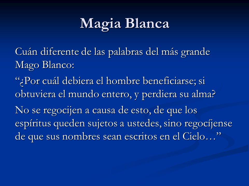 Magia Blanca Cuán diferente de las palabras del más grande Mago Blanco: