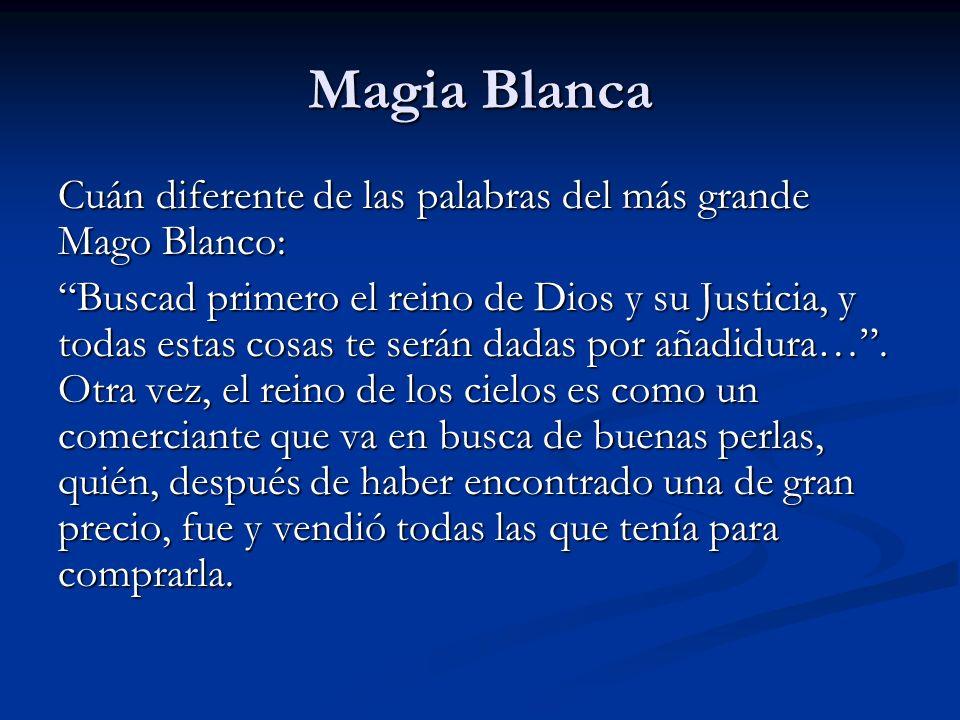Magia BlancaCuán diferente de las palabras del más grande Mago Blanco: