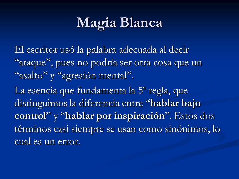 Magia Blanca El escritor usó la palabra adecuada al decir ataque , pues no podría ser otra cosa que un asalto y agresión mental .