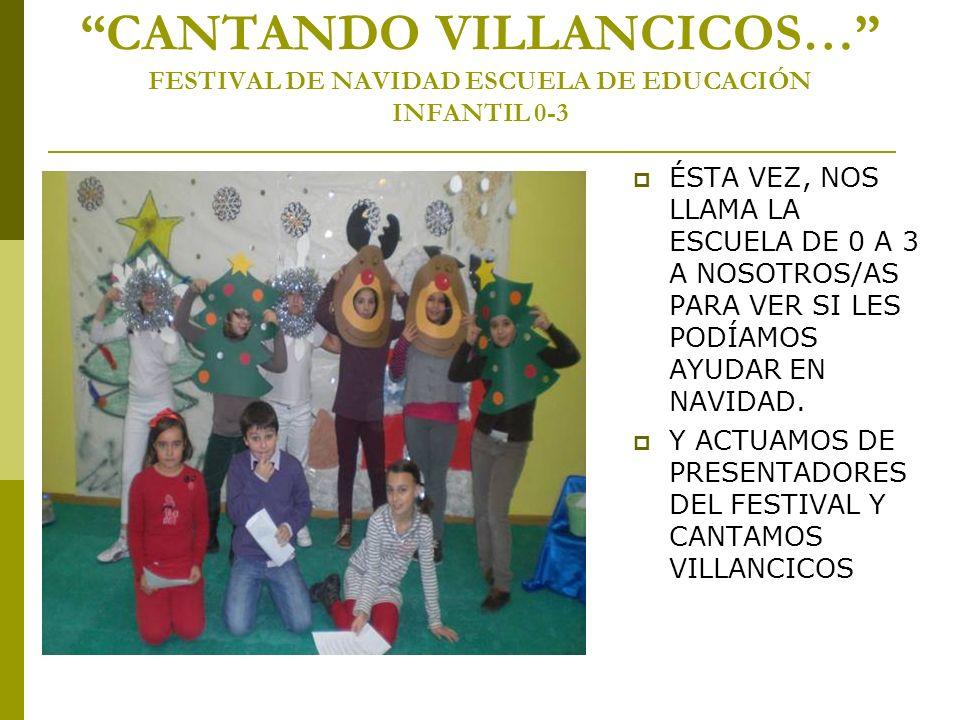 CANTANDO VILLANCICOS… FESTIVAL DE NAVIDAD ESCUELA DE EDUCACIÓN INFANTIL 0-3