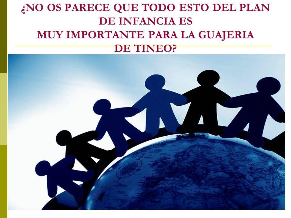 ¿NO OS PARECE QUE TODO ESTO DEL PLAN DE INFANCIA ES MUY IMPORTANTE PARA LA GUAJERIA DE TINEO