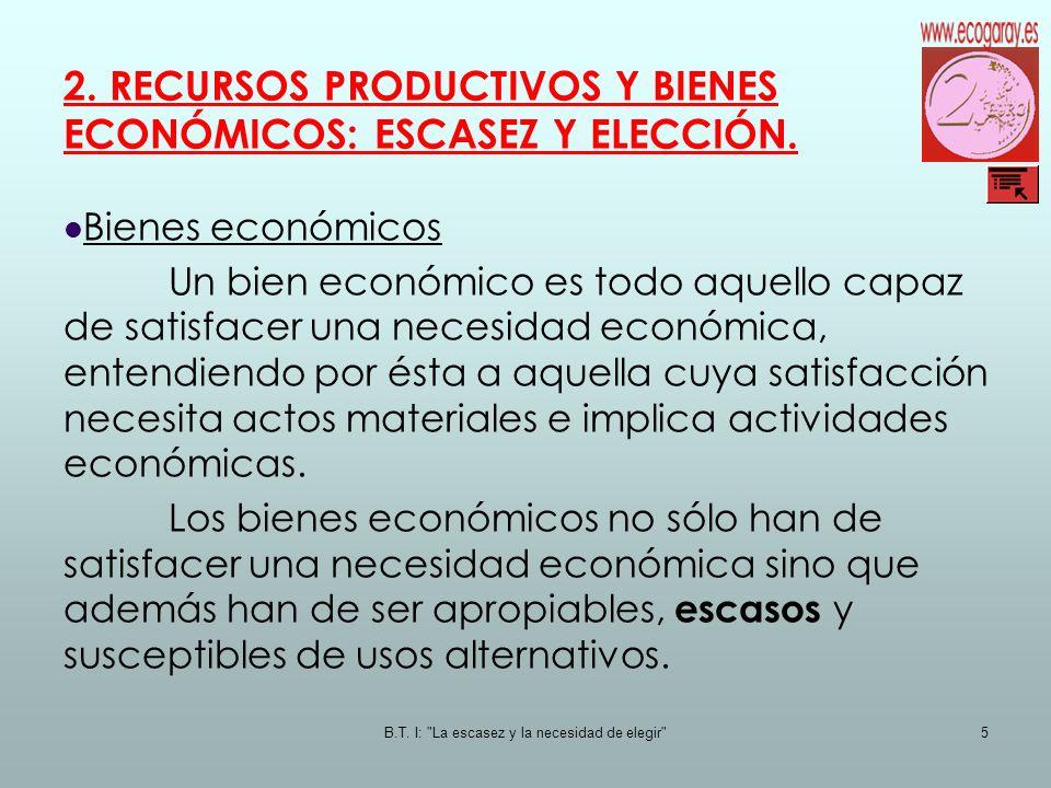 2. RECURSOS PRODUCTIVOS Y BIENES ECONÓMICOS: ESCASEZ Y ELECCIÓN.