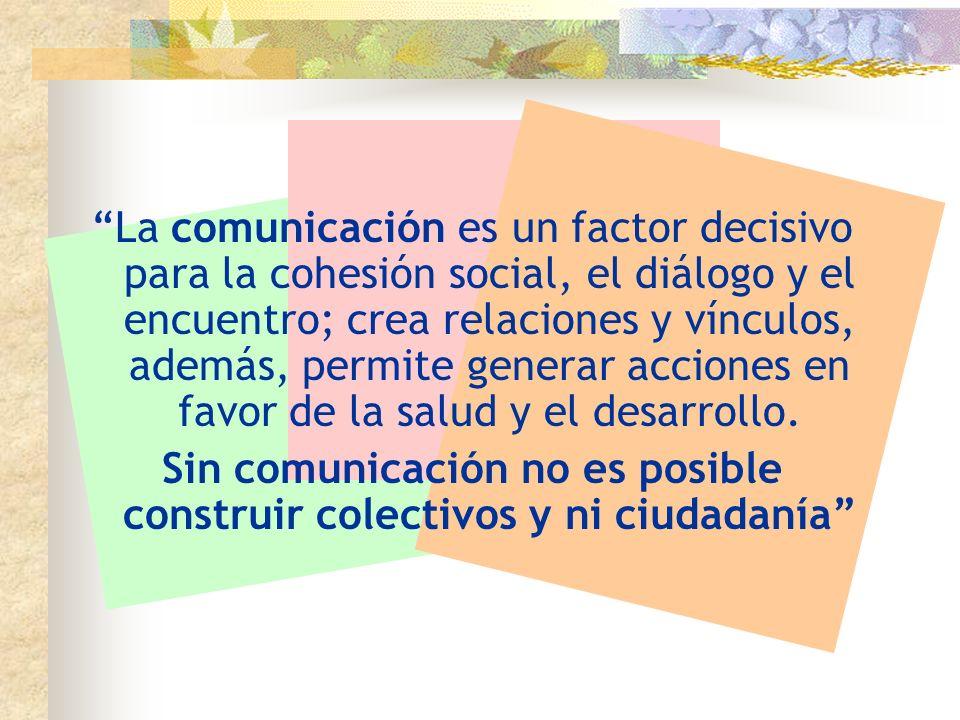 Sin comunicación no es posible construir colectivos y ni ciudadanía