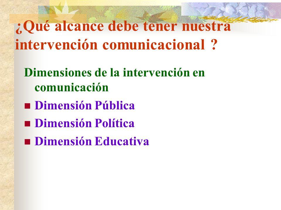 ¿Qué alcance debe tener nuestra intervención comunicacional