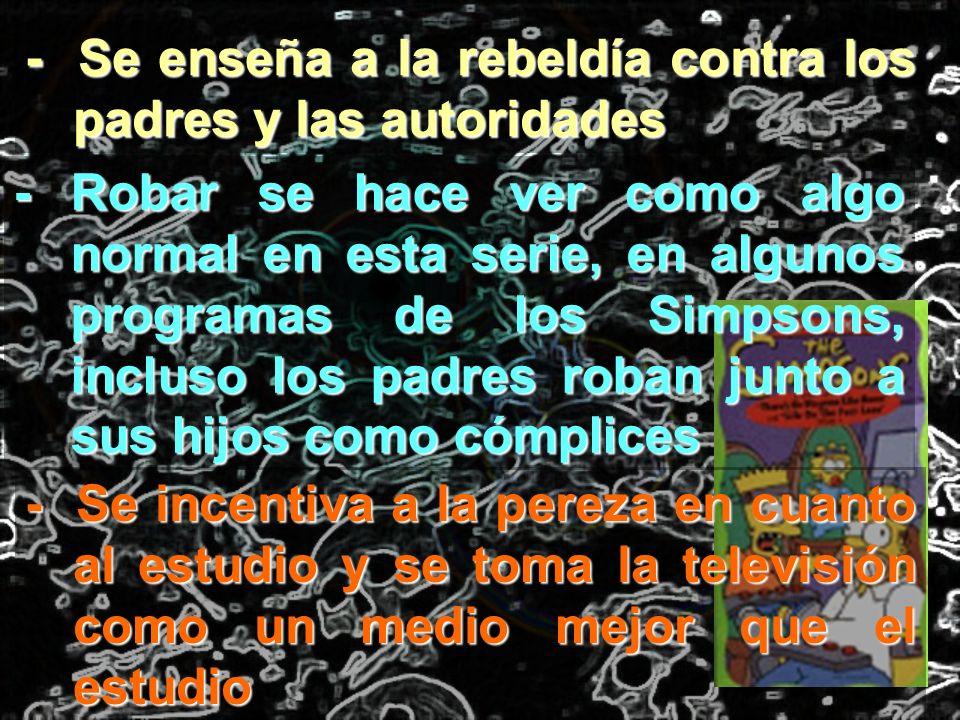 - Se enseña a la rebeldía contra los padres y las autoridades