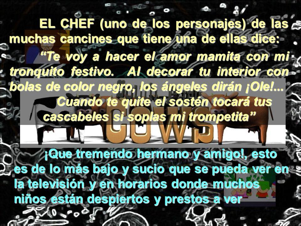 EL CHEF (uno de los personajes) de las muchas cancines que tiene una de ellas dice: