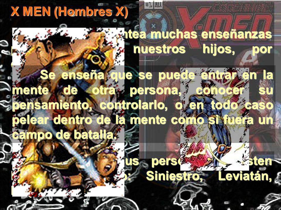 X MEN (Hombres X) Esta serie plantea muchas enseñanzas peligrosas para nuestros hijos, por ejemplo: