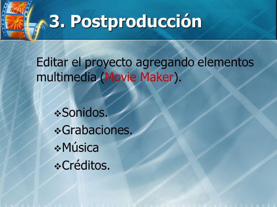 3. Postproducción Editar el proyecto agregando elementos multimedia (Movie Maker). Sonidos. Grabaciones.
