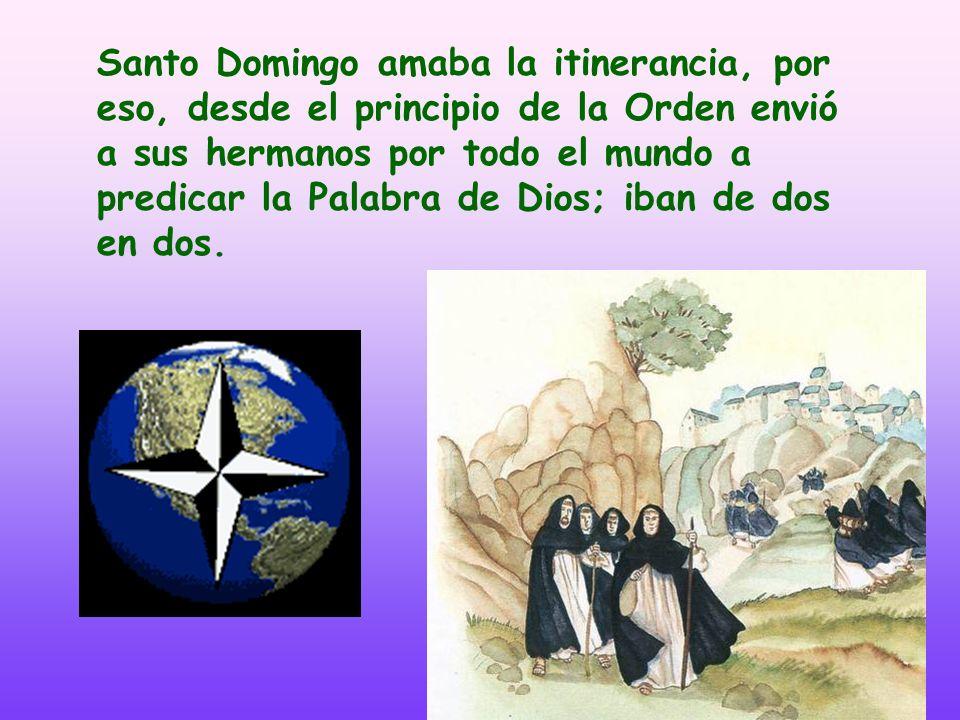 Santo Domingo amaba la itinerancia, por eso, desde el principio de la Orden envió a sus hermanos por todo el mundo a predicar la Palabra de Dios; iban de dos en dos.