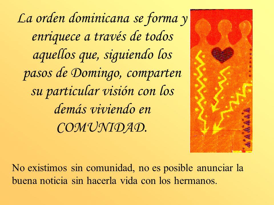 La orden dominicana se forma y enriquece a través de todos aquellos que, siguiendo los pasos de Domingo, comparten su particular visión con los demás viviendo en COMUNIDAD.