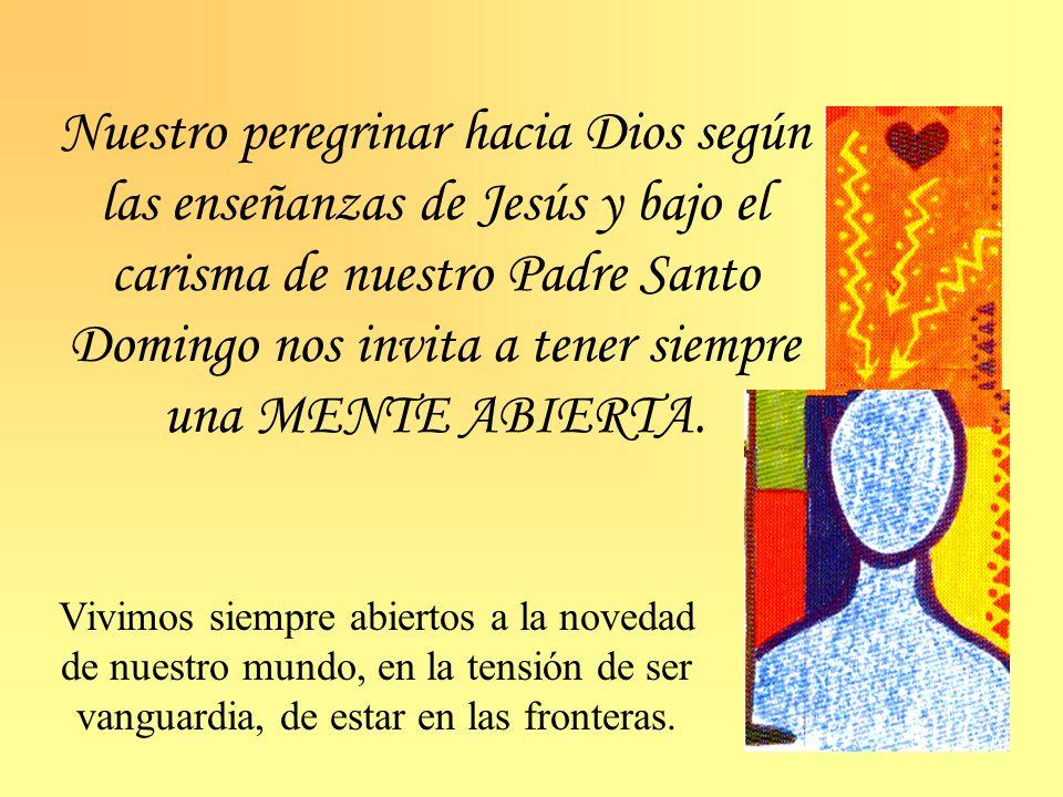 Nuestro peregrinar hacia Dios según las enseñanzas de Jesús y bajo el carisma de nuestro Padre Santo Domingo nos invita a tener siempre una MENTE ABIERTA.